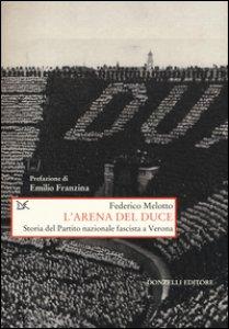 Copertina di 'L' arena del Duce. Storia del Partito Nazionale Fascista a Verona'