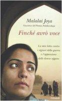 Finché avro voce. La mia lotta contro i signori della guerra e l'oppressione delle donne afgane - Joya Malalai