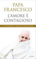 L' amore è contagioso - Francesco (Jorge Mario Bergoglio)