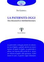 La Paternità oggi. - Ivo Lizzola