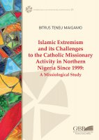 Islamic Extremism and Its Challenges to the Catholic Missionary Activity in Northern Nigeria Since 1999 - Teneu Maigamo Bitrus