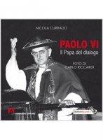 Paolo VI papa del dialogo - Nicola Currado
