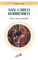 San Carlo Borromeo. Vita e azione pastorale - Majo Angelo