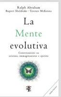 La mente evolutiva - Sheldrake Rupert, Mckenna Terence, Abraham Ralph
