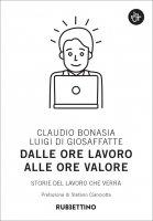 Dalle ore lavoro alle ore valore - Claudio Bonasia, Luigi Di Giosaffatte