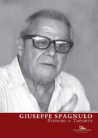 Giuseppe Spagnulo. Ritorno a Taranto. Ediz. illustrata - Corà Bruno, Lacarbonara Roberto