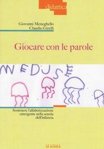 Copertina di 'Giocare con le parole. Sostenere l'alfabetizzazione emergente nella scuola dell'infanzia.'
