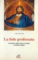 La fede professata. Catechismo della Chiesa cattolica e modelli teologici - Molari Carlo