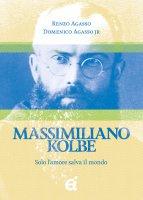 Massimiliano Kolbe. Solo lamore salva il mondo - Renzo Agasso, Domenico Agasso jr
