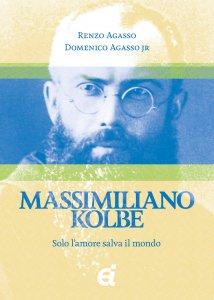 Copertina di 'Massimiliano Kolbe. Solo lamore salva il mondo'