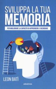 Copertina di 'Sviluppa la tua memoria. Per migliorare la capacità di apprendere e ricordare'