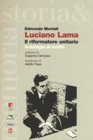 Luciano Lama. Il riformatore unitario. Antologia di scritti - Montali Edmondo