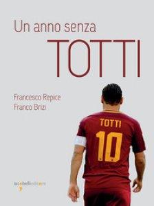 Copertina di 'Un anno senza Totti'