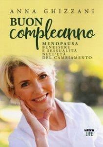 Copertina di 'Buon compleanno. Menopausa, benessere e sessualità nell'età del cambiamento'