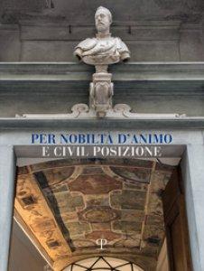 Copertina di 'Per nobiltà d'animo e civil posizione. Il Circolo dell'Unione di Firenze centro della sociabilità d'elitè dalla sua formazione alla belle epoque (1852-1915)'