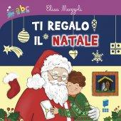 Ti regalo il Natale - Elisa Mazzoli