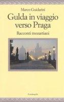 Gulda in viaggio verso Praga. Racconti mozartiani - Guidarini Marco