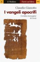 I vangeli apocrifi - Claudio Gianotto