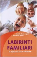 Labirinti familiari - Daniela Maria Augello, Antonella Spanò