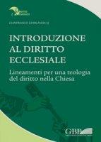 Introduzione al Diritto Ecclesiale . Lineamenti per una teologia del diritto nella Chiesa - Gianfranco Ghirlanda