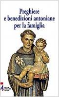 Preghiere e benedizioni antoniane per la famiglia - AA.VV