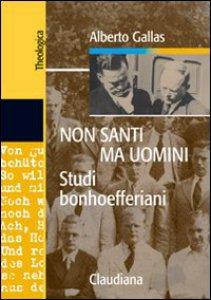 Copertina di 'Non santi ma uomini. Studi bonhoefferiani'
