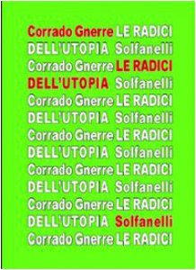 Copertina di 'Le radici dell'utopia. L'incompatibilità tra utopia e giudizio cristiano'