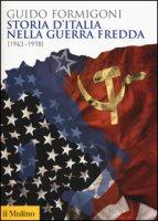 Storia d'Italia nella Guerra fredda (1943-1978) - Formigoni Guido