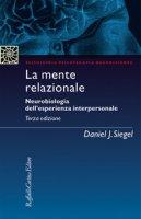 La mente relazionale. Neurobiologia dell'esperienza interpersonale - Siegel Daniel J.