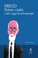 Totem e tabù e altri saggi di antropologia. Ediz. integrale - Freud Sigmund