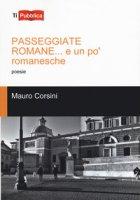 Passeggiate romane... E un po' romanesche - Corsini Mauro