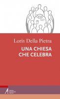 Una chiesa che celebra - Loris Della Pietra