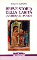 Breve storia della carità. La Chiesa e i poveri - Butturini Giuseppe