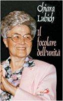 Il focolare dell'unità - Lubich Chiara
