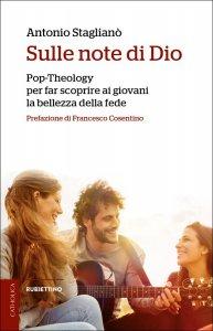 Copertina di 'Sulle note di Dio. Pop-Theology per far scoprire la bellezza della fede'