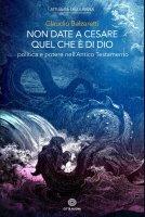 Non date a Cesare quel che è di Dio - Claudio Balzaretti
