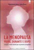La menopausa prima, durante e dopo. Consigli e rimedi naturali per un percorso consapevole - Brun Biancamaria, Pavan Luisa
