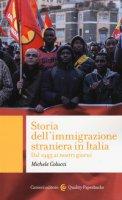 Storia dell'immigrazione straniera in Italia. Dal 1945 ai giorni nostri - Colucci Michele