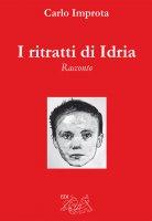 I ritratti di Idria. Racconto - Carlo Improta
