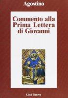 Commento alla 1ª Lettera di Giovanni - Agostino (sant')