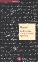 La filosofia come scienza rigorosa - Husserl Edmund