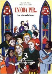 Copertina di 'Un' ora per... Corso di insegnamento della religione cattolica. Per la Scuola media [vol_3] / La vita cristiana'