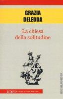 La chiesa della solitudine - Deledda Grazia