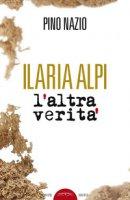 Ilaria Alpi. L'altra verità - Nazio Pino