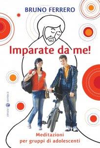 Copertina di 'Imparate da me!. Meditazioni per gruppi di adolescenti.'