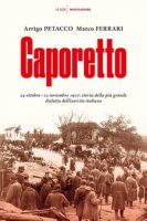 Caporetto. 24 ottobre-12 novembre 1917: storia della più grande disfatta dell'esercito italiano - Petacco Arrigo, Ferrari Marco