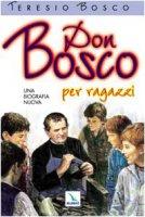 Don Bosco. Una biografia nuova. Per ragazzi - Bosco Teresio