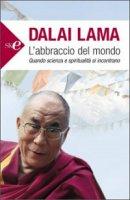 L' abbraccio del mondo - Tenzin Gyatso