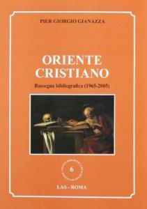 Copertina di 'Oriente cristiano. Rassegna bibliografica (1965-2005)'