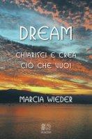 Dream. Chiarisci e crea ciò che vuoi - Wieder Marcia